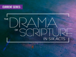 The Drama of Scripture - The Six-Act Story of the Bible
