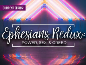 Ephesians Redux: Power, Sex, and Greed